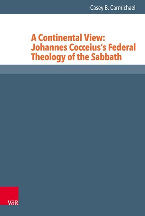 A Continental View: Johannes Cocceius's Federal Theology of the Sabbath