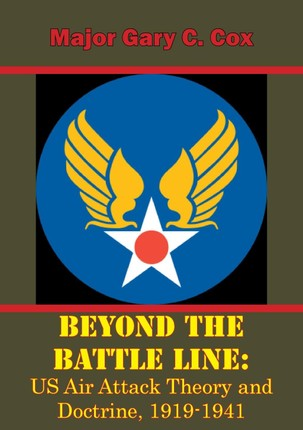 Beyond the Battle Line: US Air Attack Theory and Doctrine, 1919-1941