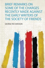 Brief Remarks on Some of the Charges Recently Made Against the Early Writers of the Society of Friends