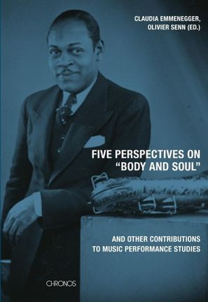 "Five perspectives on ""Body and Soul"" and other contributions to music performance research"