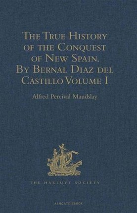 True History of the Conquest of New Spain. By Bernal Diaz del Castillo, One of its Conquerors