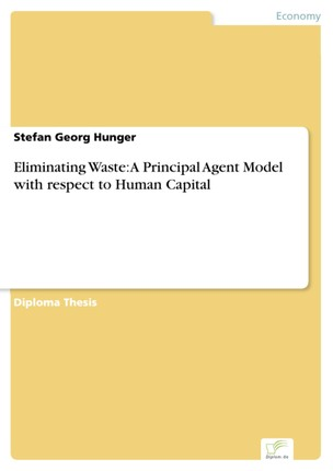 Eliminating Waste: A Principal Agent Model with respect to Human Capital