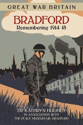 Great War Britain Bradford: Remembering 1914-18