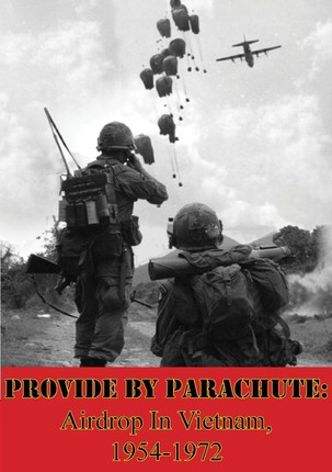 Provide by Parachute: Airdrop In Vietnam, 1954-1972