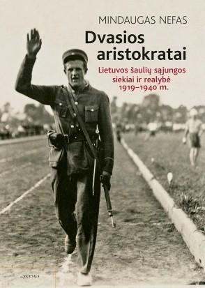 Dvasios aristokratai: Lietuvos šaulių sąjungos siekiai ir realybė, 1919–1940 m.
