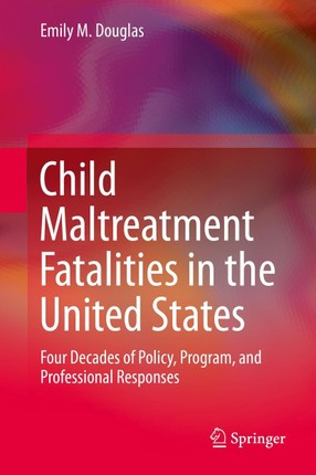 Child Maltreatment Fatalities in the United States