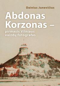 Abdonas Korzonas – pirmasis Vilniaus vaizdų fotografas