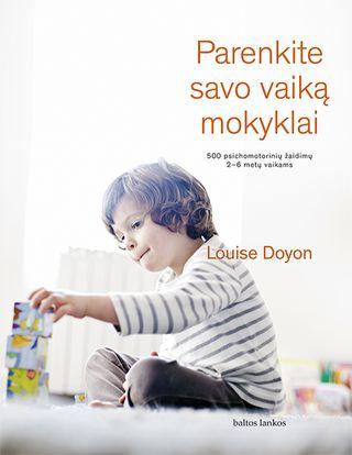 Parenkite savo vaiką mokyklai: 500 psichomotorinių žaidimų 2–6 metų vaikams