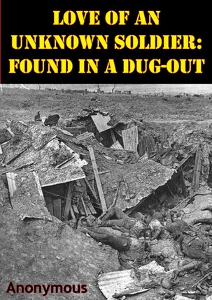 Love Of An Unknown Soldier: Found In A Dug-Out [Illustrated Edition]