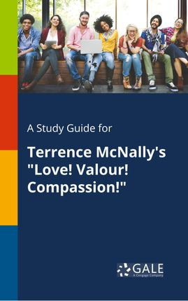 "A Study Guide for Terrence McNally's ""Love! Valour! Compassion!"""