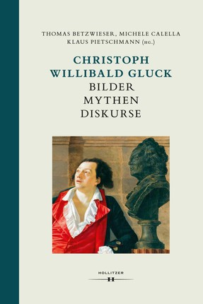 Christoph Willibald Gluck: Bilder Mythen Diskurse