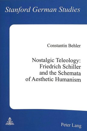 Nostalgic Teleology:. Friedrich Schiller and the Schemata of Aesthetic Humanism