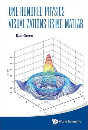 One Hundred Physics Visualizations Using Matlab (With DVD-Rom)