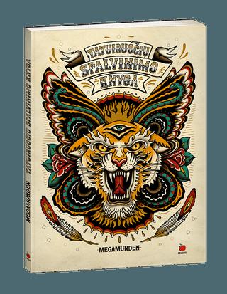 TATUIRUOČIŲ SPALVINIMO: originali ir nepakartojama autorinė spalvinimo, geriausi tatuiruočių piešiniai iš viso pasaulio + 2 išlankstomi XXL plakatai įkvėpimui