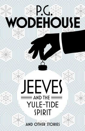 Jeeves and the Yule-Tide Spirit and Other Stories