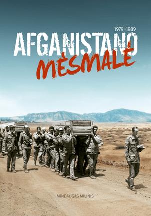 """AFGANISTANO MĖSMALĖ 1979–1989 m. Baisus liudijimas apie gerokai primirštą """"taikią"""" Sovietų Sąjungos misiją Afganistane"""