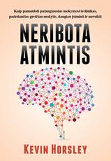 NERIBOTA ATMINTIS: kaip panaudoti pažangiausias mokymosi technikas, padedančias greičiau mokytis, daugiau įsiminti ir nuveikti