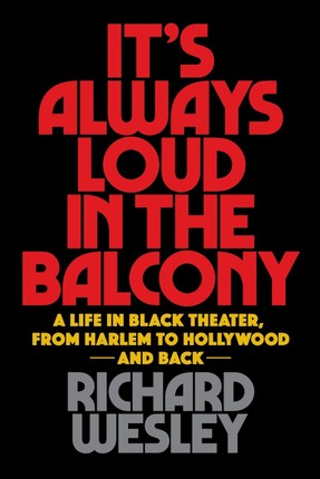 It's Always Loud in the Balcony: A Life in Black Theater, from Harlem to Hollywood and Back