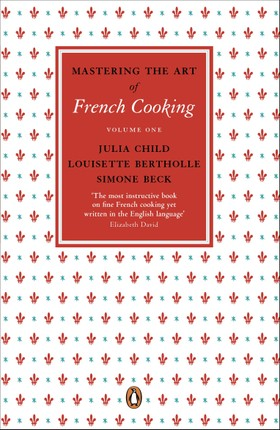Mastering the Art of French Cooking: Volume1