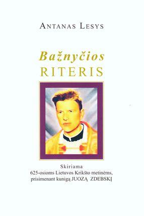 Bažnyčios riteris: knyga skirta 625-osioms Lietuvos Krikšto metinėms, prisimenant kunigą Juozą Zdebskį