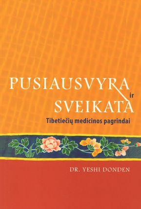 Pusiausvyra ir sveikata. Tibetiečių medicinos pagrindai