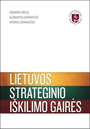 Lietuvos strateginio iškilimo gairės: kaip valstybės išlikimą paversti iškilimu