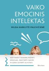 Vaiko emocinis intelektas: kaip padėti vaikams pažinti emocijas, pasitikėti savimi ir gerai sutarti su kitais?