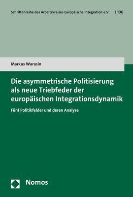 Die asymmetrische Politisierung als neue Triebfeder der europäischen Integrationsdynamik