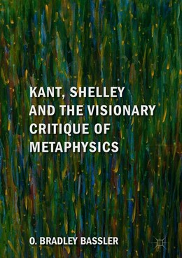 Kant, Shelley and the Visionary Critique of Metaphysics
