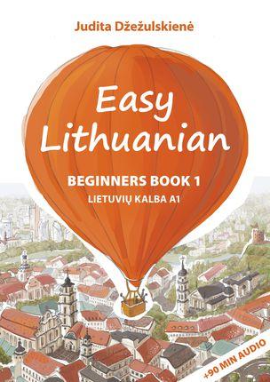 EASY LITHUANIAN: BEGINNERS BOOK 1. LIETUVIŲ KALBA A1