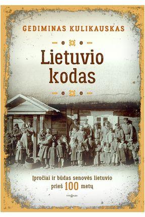 LIETUVIO KODAS: įpročiai ir būdas senovės lietuvio prieš 100 metų