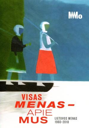 Visas menas – apie mus: Lietuvos menas, 1960-2018