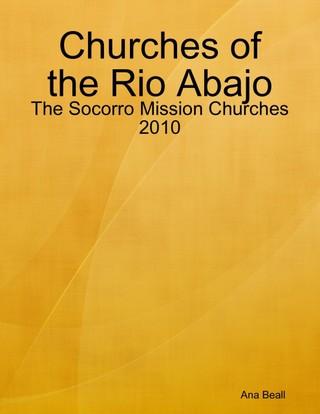 Churches of the Rio Abajo: The Socorro Mission Churches 2010