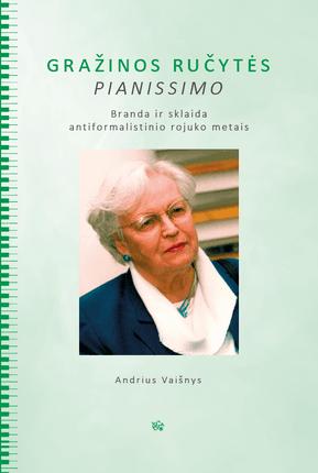 Gražinos Ručytės pianissimo: branda ir sklaida antiformalistinio rojuko metais