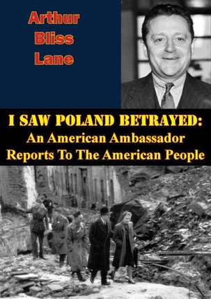 I Saw Poland Betrayed: An American Ambassador Reports To The American People