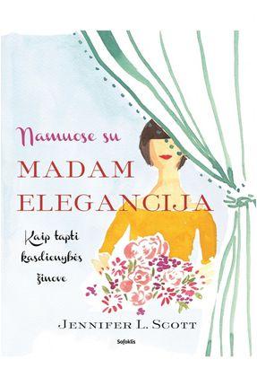 Namuose su Madam Elegancija: kaip tapti kasdienybės žinove
