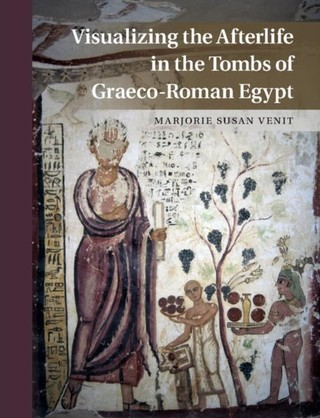 Visualizing the Afterlife in the Tombs of Graeco-Roman Egypt