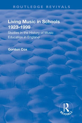 Living Music in Schools 1923-1999: Studies in the History of Music Education in England