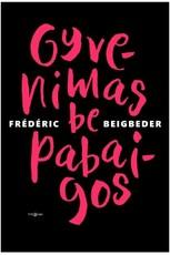 GYVENIMAS BE PABAIGOS: meilė trunka trejus metus, tą Beigbeder dėka žino visi. Kiek truks nemirtingumas?