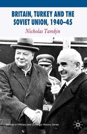 Britain, Turkey and the Soviet Union, 1940-45
