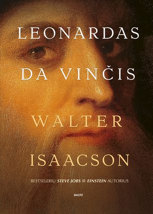 LEONARDAS DA VINČIS: įspūdingai detali ir dar negirdėtų faktų atskleidžianti genialios asmenybės biografija, kurią parašė bestselerių STEVE JOBS ir EINSTEIN autorius