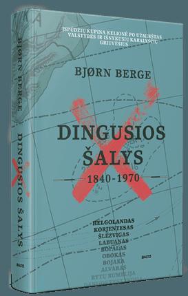 DINGUSIOS ŠALYS. Įspūdžių kupina kelionė po penkiasdešimt 1840-1970 m. gyvavusių valstybių ir karalysčių