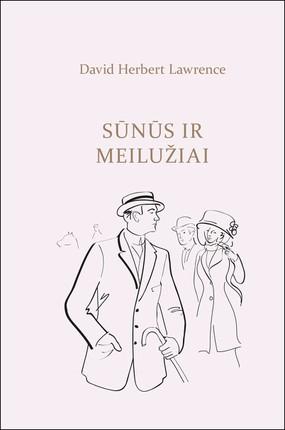 SŪNŪS IR MEILUŽIAI: geriausias D. H. Lawrence romanas, kuriame subtiliai atskleidžiami sudėtingi motinos ir sūnų, sūnų ir jų mylimųjų santykiai