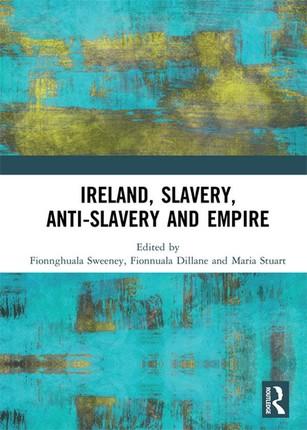 Ireland, Slavery, Anti-Slavery and Empire