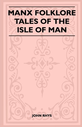 Manx Folklore - Tales of the Isle of Man (Folklore History Series)