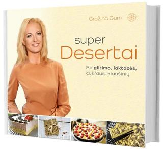 SUPER DESERTAI: sveiki desertai be glitimo, laktozės, cukraus, kiaušinių. Daugybė maistingų, gardžių ir greitai paruošiamų desertų sportuojantiems, besirūpinantiems sveikata ir kūno linijomis