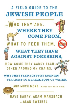 A Field Guide to the Jewish People: Who They Are, Where They Come From, What to Feed Them...and Much More. Maybe Too Much More