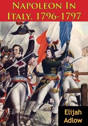 Napoleon In Italy, 1796-1797