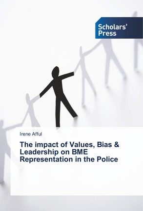 The impact of Values, Bias & Leadership on BME Representation in the Police