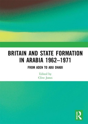 Britain and State Formation in Arabia 1962-1971